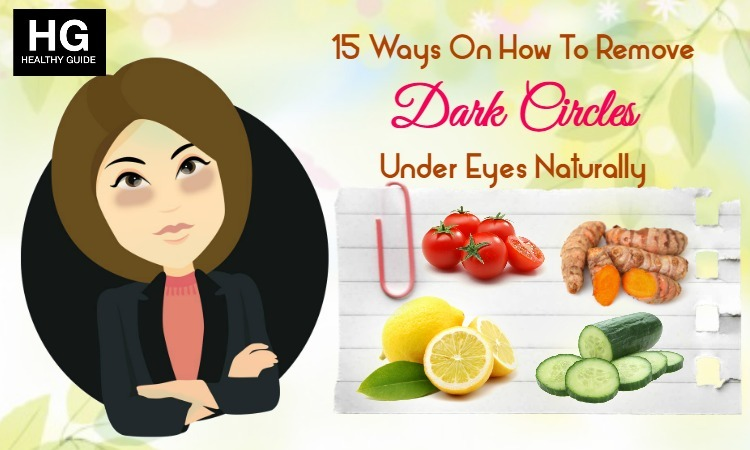 15 Ways On How To Remove Dark Circles Under Eyes Naturally