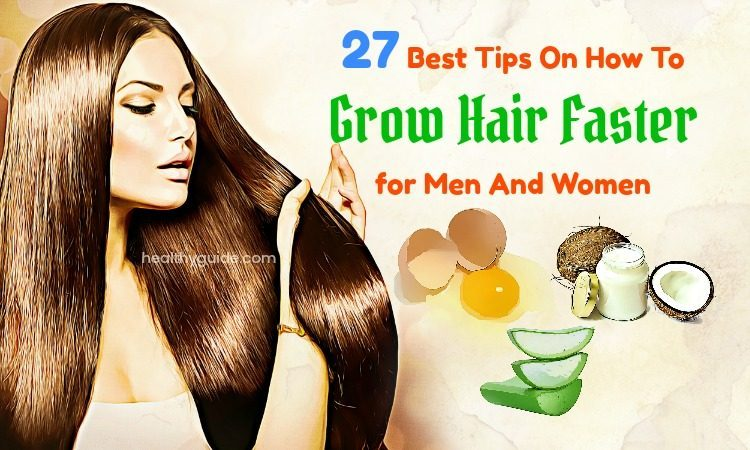 27 Best Tips How To Grow Hair Faster in a Week For Men And Women