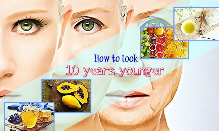 29 Tips How to Look 10 Years Younger Fast & Naturally Overnight