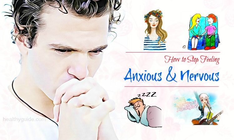Learn 21 Tips How to Stop Feeling Anxious and Nervous Right Now